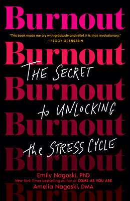 Burnout: The Secret to Unlocking the Stress Cycle - Emily Nagoski & Amelia Nagoski