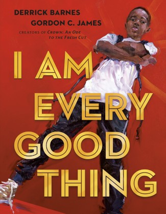 I Am Every Good Thing - Derrick Barnes & Gordon C. James