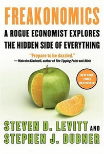Freakonomics: A Rogue Economist Explores the Hidden Side of Everything - Steven D. Levitt & Stephen J. Dubner (Used)