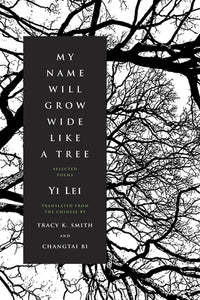 My Name Will Grow Wide Like A Tree - Yi Lei