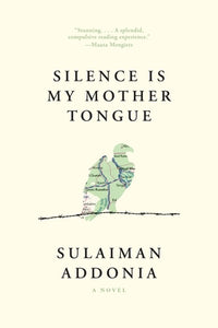 Silence Is My Mother Tongue - Sulaiman Addonia