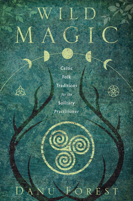 Wild Magic: Celtic Folk Traditions for the Solitary Practitioner- Danu Forest