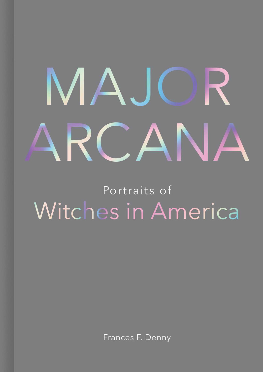 Major Arcana: Portraits of Witches in America - Frances F. Denny