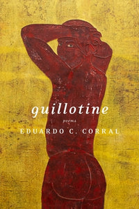 Guillotine: Poems - Eduardo C. Corral