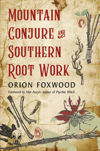 Mountain Conjure and Southern Root Work - Orion Foxwood