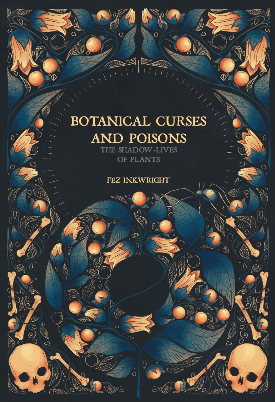 Botanical Curses and Poisons: The Shadow-Lives of Plants - Fez Inkwright