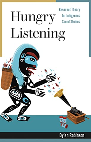 Hungry Listening: Resonant Theory for Indigenous Sound Studies - Dylan Robinson (Used)