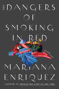 The Dangers of Smoking in Bed - Mariana Enriquez