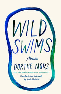 Wild Swims: Stories - Dorthe Nors