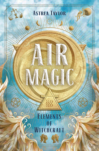 Air Magic: Elements of Witchcraft - Astrea Taylor