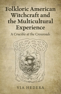 Folkloric American Witchcraft and the Multicultural Experience - Via Hedera