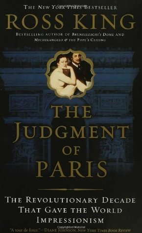The Judgment of Paris: The Revolutionary Decade That Gave the World Impressionism - Ross King (Used)