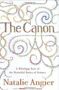 The Canon: A Whirligig Tour of the Beautiful Basics of Science - Natalie Angier
