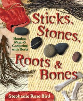 Sticks, Stones, Roots & Bones - Stephanie Rose Bird