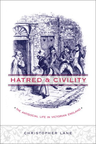 Hatred & Civility: The Antisocial Life in Victorian England - Christopher Lane (Used)
