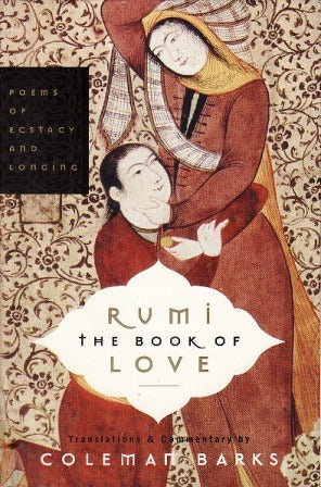 The Book of Love: Poems of Ecstasy and Longing - Rumi