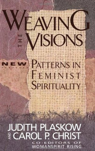 Weaving the Visions: Patterns in Feminist Spirituality (Used)