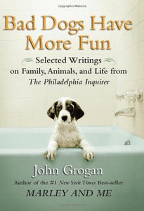 Bad Dogs Have More Fun - John Grogan (Used)