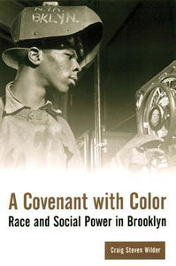 A Covenant with Color: Race and Social Power in Brooklyn - Craig Steven Wilder (Used)