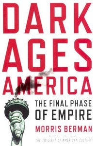 Dark Ages America: The Final Phase of the Empire - Morris Berman (Used)
