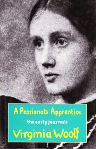 A Passionate Apprentice: The Early Journals - Virginia Woolf (Used)