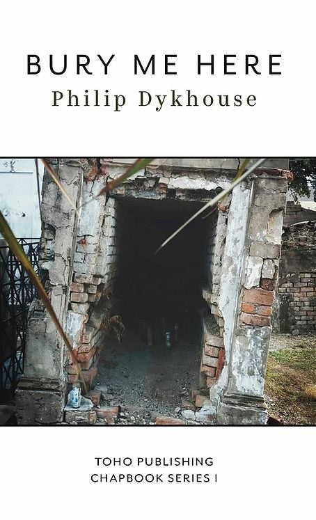 Bury Me Here - Philip Dykhouse