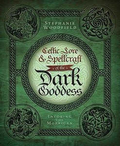 Celtic Lore & Spellcraft of the Dark Goddess - Stephanie Woodfield