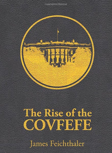 The Rise of the Covfefe - James Feichthaler