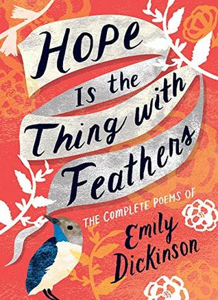 Hope Is The Thing With Feathers: Complete Poems - Emily Dickinson