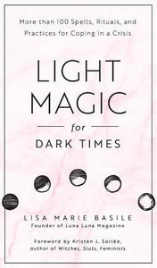 Light Magic for Dark Times - Lisa Marie Basile