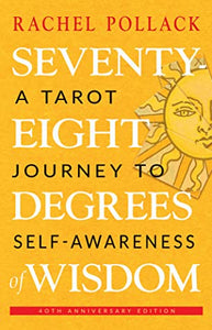 Seventy-Eight Degrees of Wisdom: A Tarot Journey to Self-Awareness - Rachel Pollack