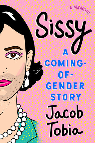 Sissy: A Coming-Of-Age Gender Story - Jacob Tobia
