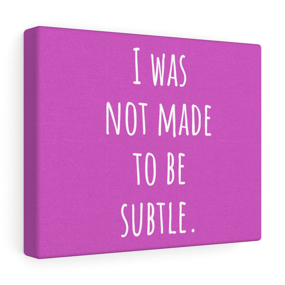 Not Made To Be Subtle Canvas Frame