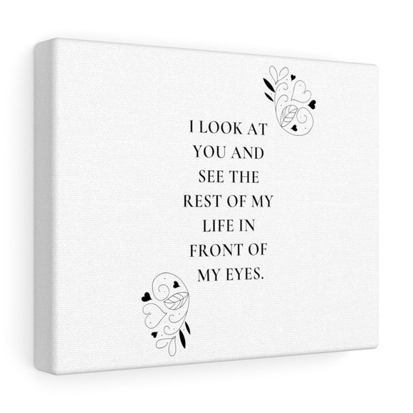 I Look At You And See The Rest Of My Life Canvas Frame