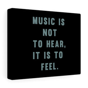 Music Is Not To Hear Canvas Frame