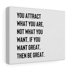 You Attract What You Are Canvas Gallery Wraps