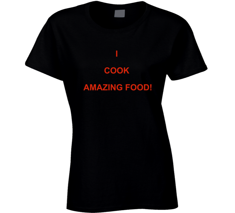 I Cook Amazing Food Ladies T Shirt
