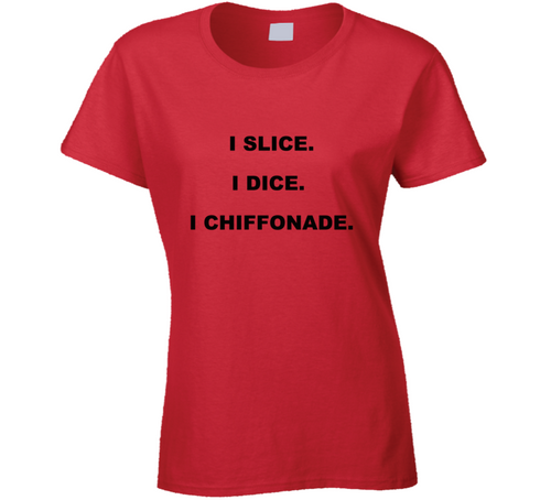 Slice Dice Chiffonade Ladies T Shirt