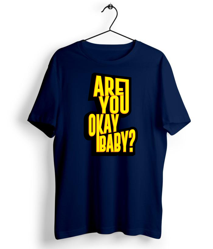 Are You Okay Baby T-Shirt - Almytees