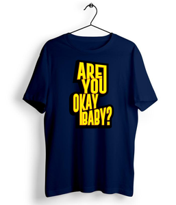 Are You Okay Baby T-Shirt