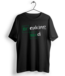 Breaking Mad T-Shirt - Almytees