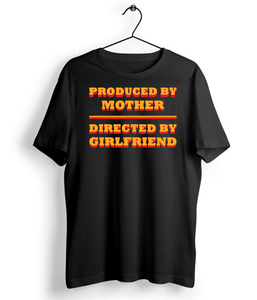 Produced by Mother Directed by Girlfriend T-Shirt - Almytees