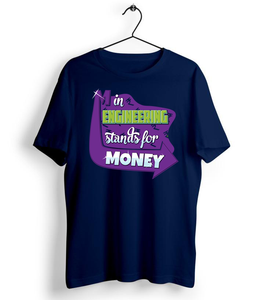 M In Engineering Stands for Money T-Shirt - Almytees