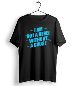 I Am Not A Rebel Without A Cause T-Shirt - Almytees