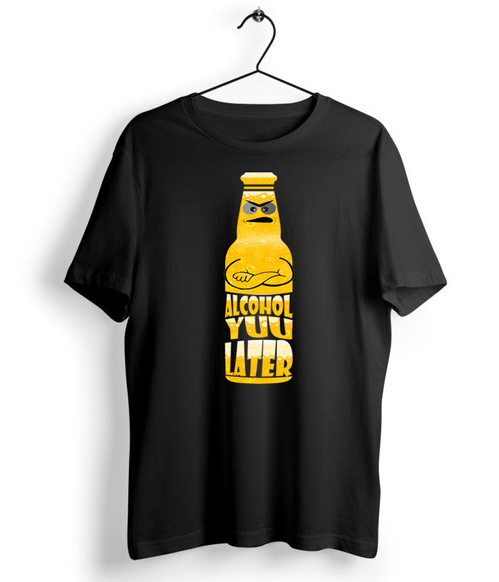 Alcohol You Later T-Shirt - Almytees