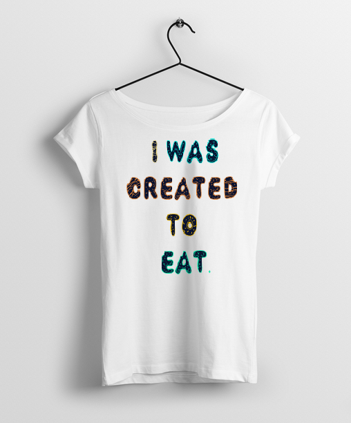 I Was Created To Eat Round Neck Women T-Shirt - Almytees