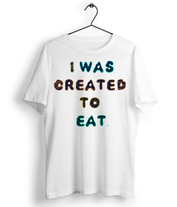 I Was Created To Eat