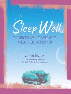 Sleep Well - The Mindful Way To Wake Up To A Healthier, Happier You
