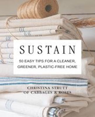Sustain - 50 Tips For A Cleaner, Greener, Plastic-Free Home