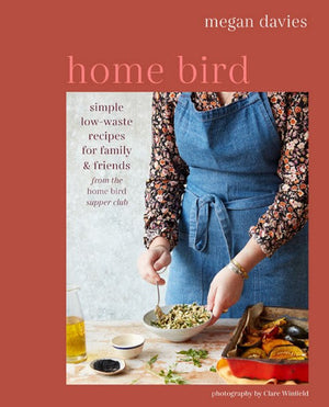 Home Bird - Simple Low Waste Recipes For Family & Friends